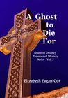 A Ghost To Die For (A Shannon Delaney Paranormal Mystery, #5)