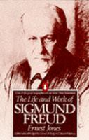The Life and Work of Sigmund Freud by Alfred Ernest Jones