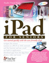 iPad for Seniors: Get Started Quickly with the User Friendly iPad