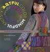 Artful Color, Mindful Knits: The Definitive Guide to Working with Hand-dyed Yarn
