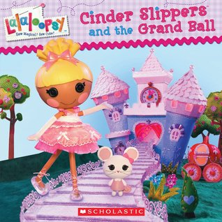 Lalaloopsy: Cinder Slippers and the Grand Ball