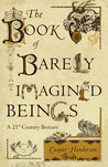 The Book of Barely Imagined Beings: A 21st Century Bestiary