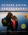 AMC Guide to Outdoor Digital Photography: Creating Great Nature and Adventure Photos