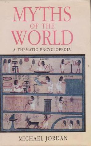 Myths Of The World: A Thematic Encyclopedia