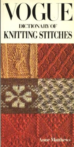 Vogue Dictionary Knitting Stitches : Vogue Dictionary Of Knitting Stitches by Anne Matthews   Reviews, Discussion,...