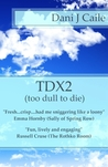 TDX2 (too dull to die)
