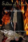Soldier of Rome: Heir to Rebellion (The Artorian Chronicles #3)