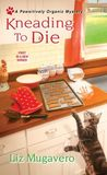 Kneading to Die (Pawsitively Organic Mystery #1)