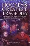 Hockey's Greatest Tragedies: The Broken Heroes of the Fastest Game on Earth