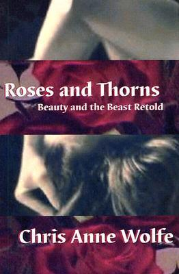Roses and Thorns by Chris Anne Wolfe