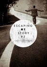 Escaping My Story: Part 2