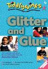 Glitter and Glue: 101 Creative Craft Ideas for Use with Under-Fives