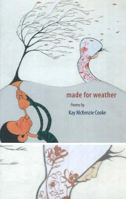 Made for Weather: Poems by Kay McKenzie Cooke