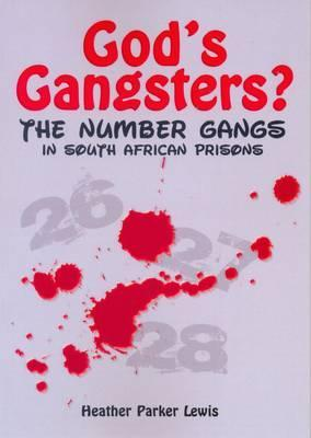 God's Gangsters?: The History, Language Rituals, Secrets and Myths of South Africa's Prison Gangs