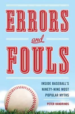 Errors and Fouls: Inside Baseball's Ninety-Nine Most Popular Myths