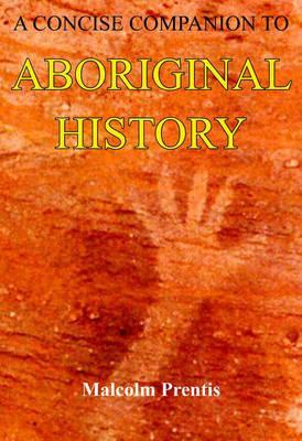 A Concise Companion to Aboriginal History: Second, Revised Edition