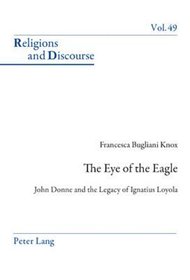 The Eye of the Eagle: John Donne and the Legacy of Ignatius Loyola