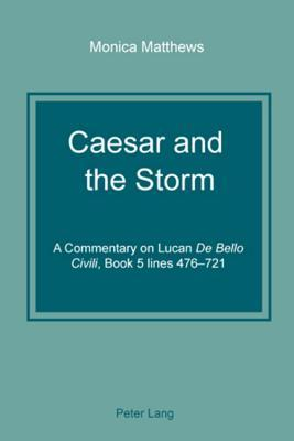 """Caesar and the Storm: A Commentary on Lucan """"De Bello Civili,"""" Book 5 Lines 476-721"""