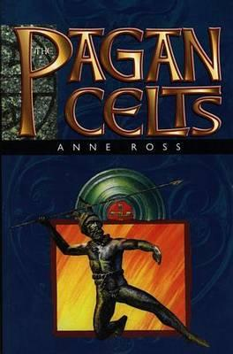 The Pagan Celts by Anne Ross