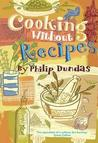 Cooking Without Recipes. by Philip Dundas
