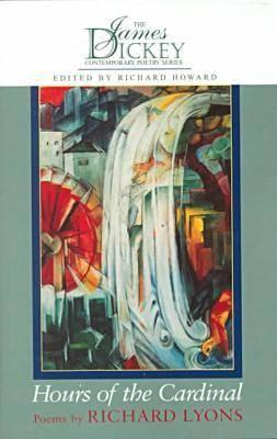 Hours Of The Cardinal: Poems (The James Dickey Contemporary Poetry Series)