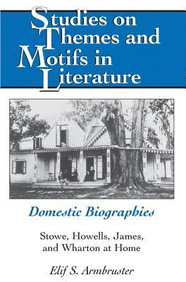 Domestic Biographies: Stowe, Howells, James, and Wharton at Home
