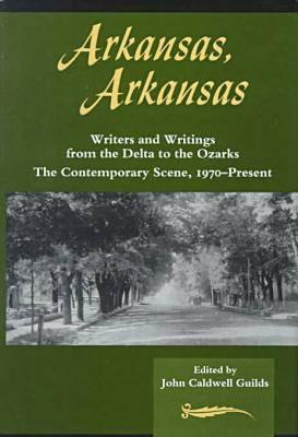 Arkansas, Arkansas Volume 2: Writers and Writings from the Delta to the Ozarks,The Contemporary Scene, 1970–present