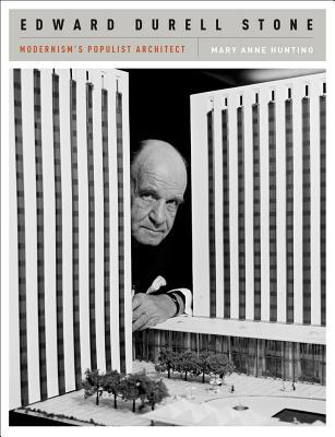 Edward Durell Stone: Modernism's Populist Architect: Modernism's Populist Architect