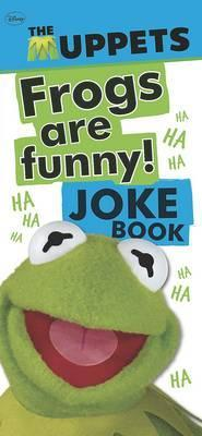 Frogs Are Funny! The Most Sensational, Inspirational, Celebrational, Muppetational Muppets Joke Book EVER!