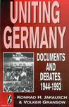 Uniting Germany: Documents and Debates, 1944-1993