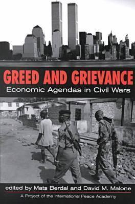 Greed & Grievance: Economic Agendas in Civil Wars. Edited by Mats Berdal, David M. Malone