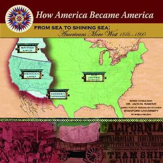 From Sea to Shining Sea: Americans Move West (1846-1860)