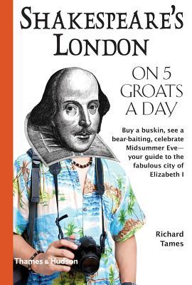 Shakespeare's London on 5 Groats a Day by Richard Tames