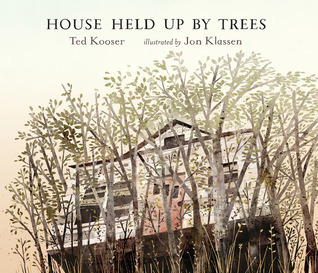 House Held Up by Trees by Ted Kooser