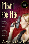Meant for Her (Love and Danger, #1)