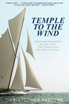 Temple to the Wind: The Story of the Twentieth Century's Greatest Naval Architect and His Epic America's Cup Yacht, Reliance