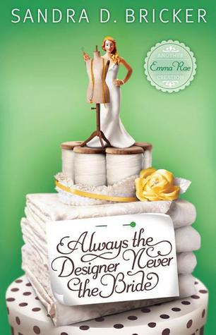 Always the Designer, Never the Bride (Emma Rae Creations, #3)