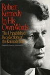 Robert Kennedy in His Own Words: The Unpublished Recollections of the Kennedy Years