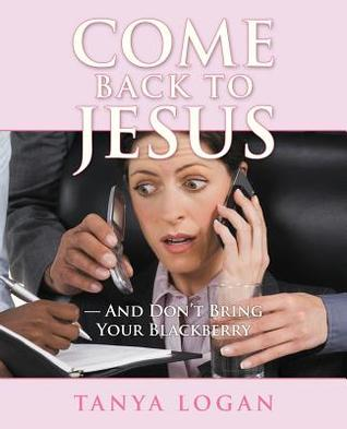 Come Back to Jesus-And Don't Bring Your Blackberry