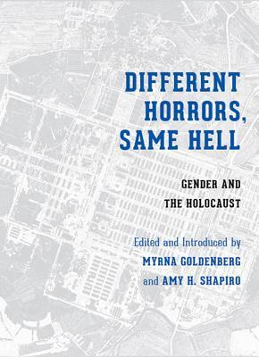 Different Horrors / Same Hell: Gender and the Holocaust
