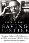 Saving Justice: Watergate, the Saturday Night Massacre and Other Adventures of a Solicitor General