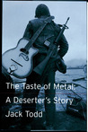 The Taste of Metal : A Deserter's Story