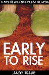 The Early To Rise Experience: Learn To Rise Early in 30 Days