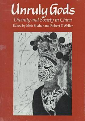 Unruly Gods: Divinity and Society in China