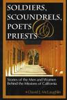 Soldiers Scoundrels, Poets & Priests: Stories of the Men and Women Behind the Missions of California
