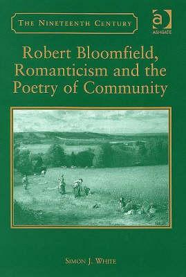 Robert Bloomfield, Romanticism and the Poetry of Community by Simon J. White