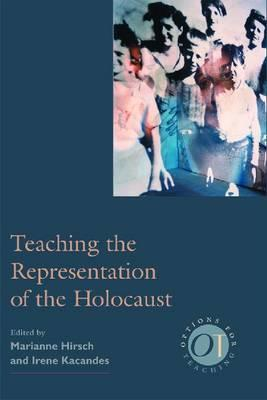 Teaching The Representation Of The Holocaust (Modern Language Association of America Options for Teaching)