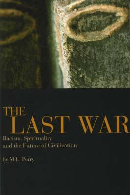 The Last War: Racism, Spirituality, and the Future of Civilization