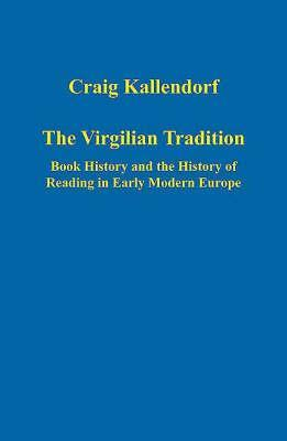The Virgilian Tradition: Book History And The History Of Reading In Early Modern Europe