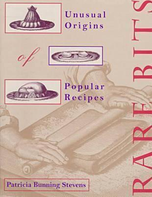 Rare Bits: Unusual Origins Of Popular Recipes